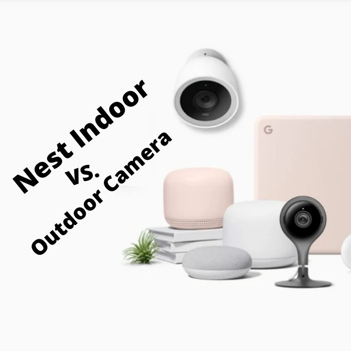 Nest Indoor vs. Outdoor Camera