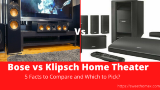 Bose vs Klipsch Home Theater: 5 Facts to Compare and Which to Pick?
