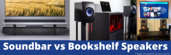 Soundbar vs Bookshelf Speakers-Which is for What? – 5 Facts to Compare